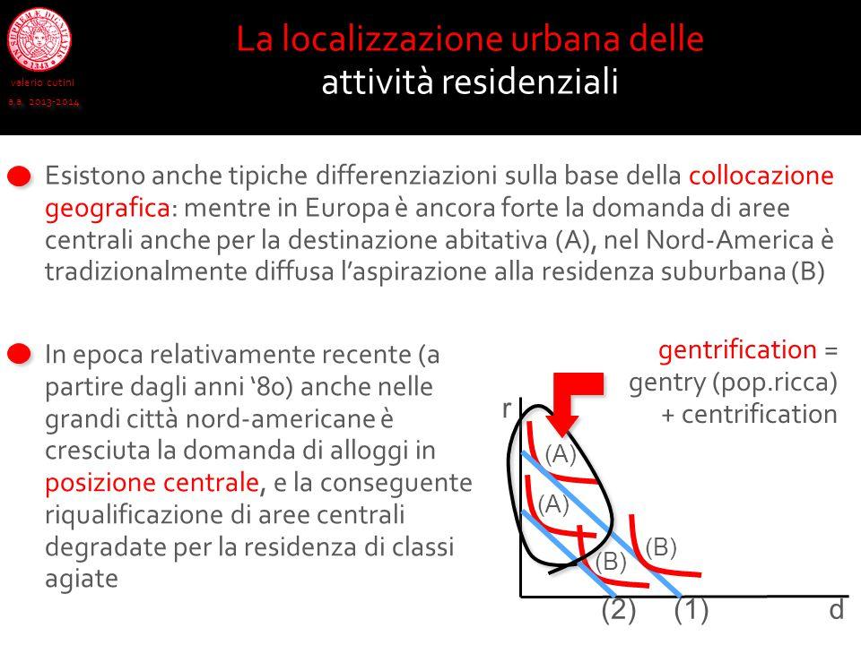 valerio cutini a.a. 2013-2014 La localizzazione urbana delle attività residenziali In epoca relativamente recente (a partire dagli anni '80) anche nel