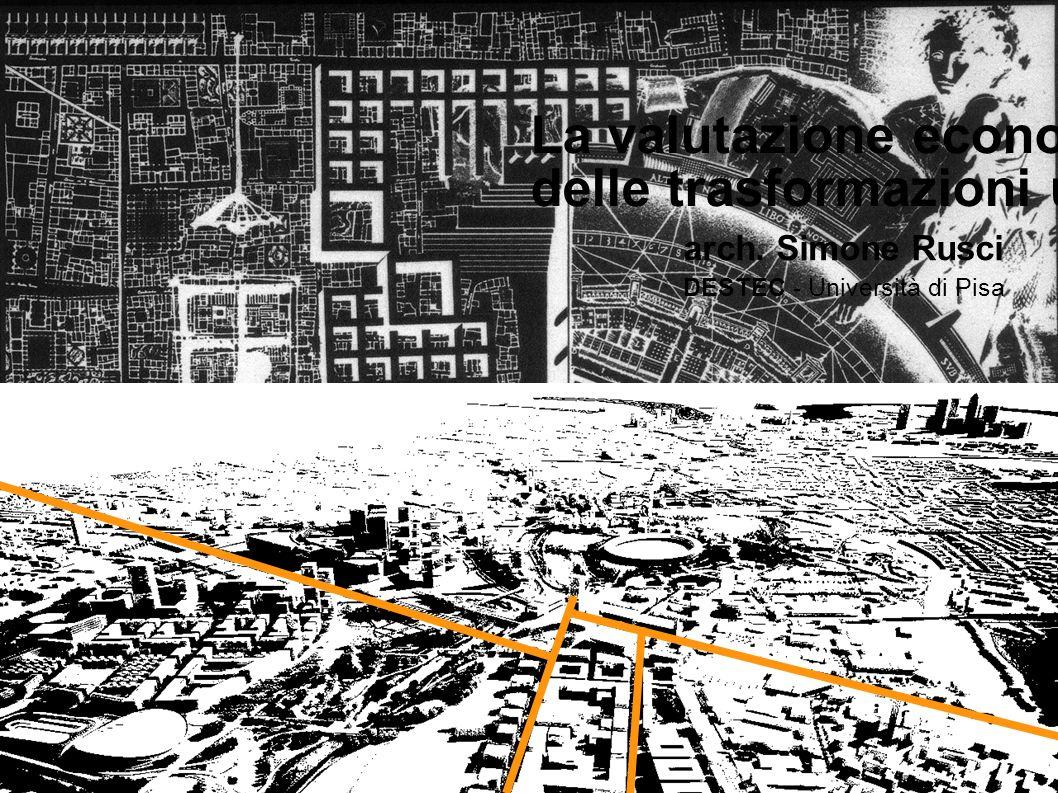 La valutazione economica delle trasformazioni urbane arch. Simone Rusci DESTEC - Università di Pisa