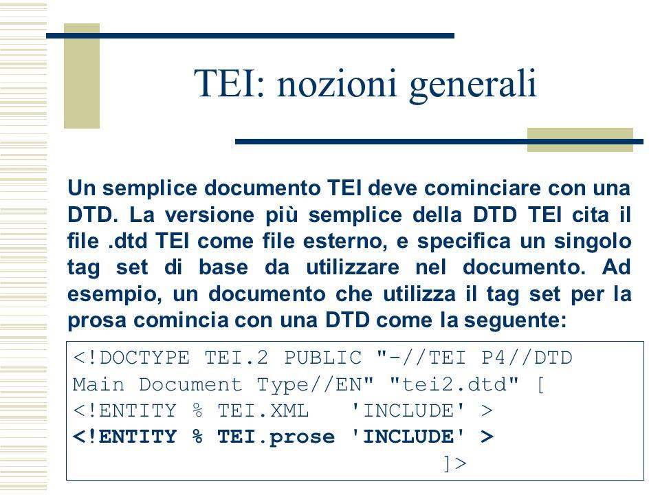 TEI: nozioni generali Un semplice documento TEI deve cominciare con una DTD. La versione più semplice della DTD TEI cita il file.dtd TEI come file est