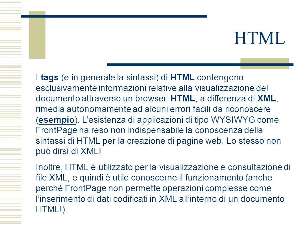 HTML I tags (e in generale la sintassi) di HTML contengono esclusivamente informazioni relative alla visualizzazione del documento attraverso un browser.