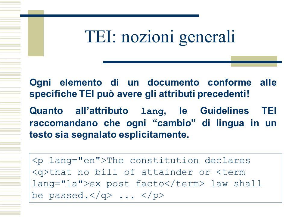 TEI: nozioni generali Ogni elemento di un documento conforme alle specifiche TEI può avere gli attributi precedenti.