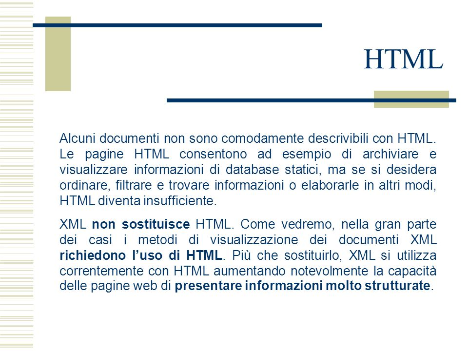 HTML Alcuni documenti non sono comodamente descrivibili con HTML. Le pagine HTML consentono ad esempio di archiviare e visualizzare informazioni di da