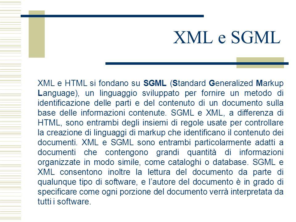 XML e HTML si fondano su SGML (Standard Generalized Markup Language), un linguaggio sviluppato per fornire un metodo di identificazione delle parti e