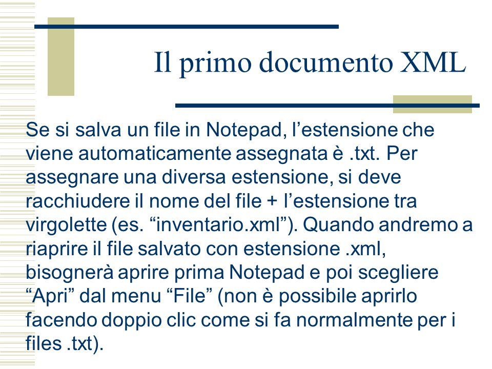 Il primo documento XML Se si salva un file in Notepad, l'estensione che viene automaticamente assegnata è.txt. Per assegnare una diversa estensione, s