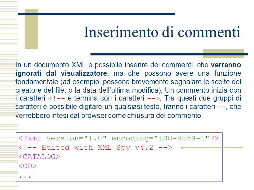 Inserimento di commenti In un documento XML è possibile inserire dei commenti, che verranno ignorati dal visualizzatore, ma che possono avere una funzione fondamentale (ad esempio, possono brevemente segnalare le scelte del creatore del file, o la data dell'ultima modifica).