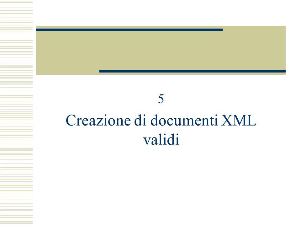 5 Creazione di documenti XML validi