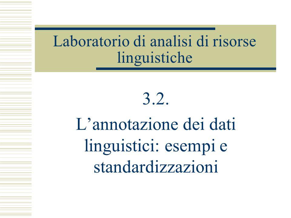 Laboratorio di analisi di risorse linguistiche 3.2. L'annotazione dei dati linguistici: esempi e standardizzazioni