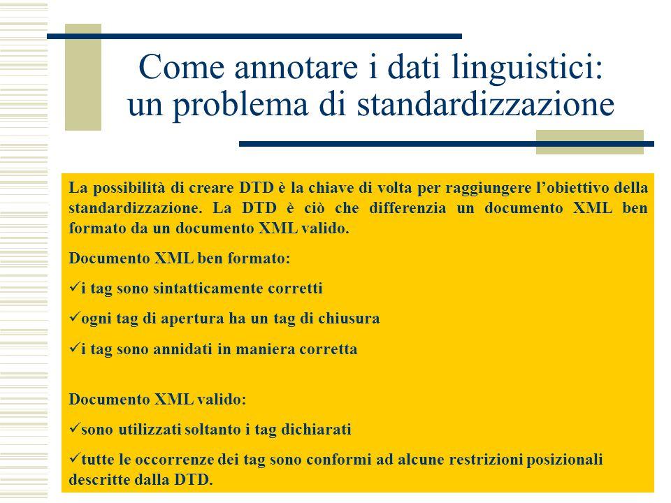 Come annotare i dati linguistici: un problema di standardizzazione La possibilità di creare DTD è la chiave di volta per raggiungere l'obiettivo della standardizzazione.