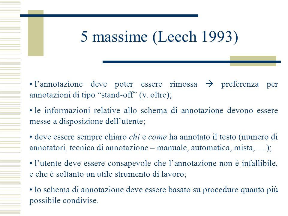 """5 massime (Leech 1993) l'annotazione deve poter essere rimossa  preferenza per annotazioni di tipo """"stand-off"""" (v. oltre); le informazioni relative a"""