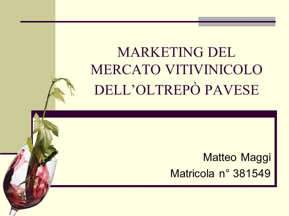 MARKETING DEL MERCATO VITIVINICOLO DELL'OLTREPÒ PAVESE Matteo Maggi Matricola n° 381549