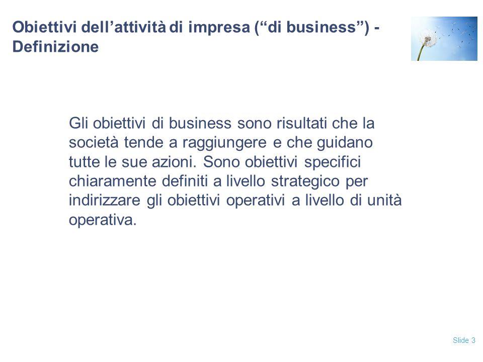 Slide 4 Obiettivi di Business Gli obiettivi di business sono definiti: ad alto livello (es.