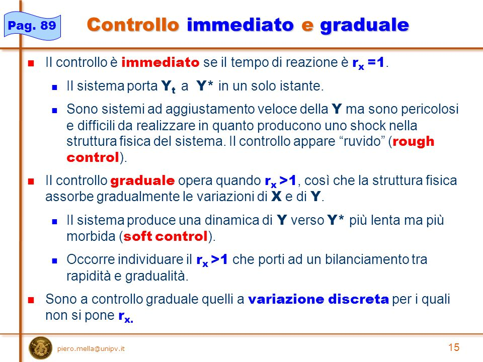 15 piero.mella@unipv.it Controllo immediato e graduale Il controllo è immediato se il tempo di reazione è r x =1.