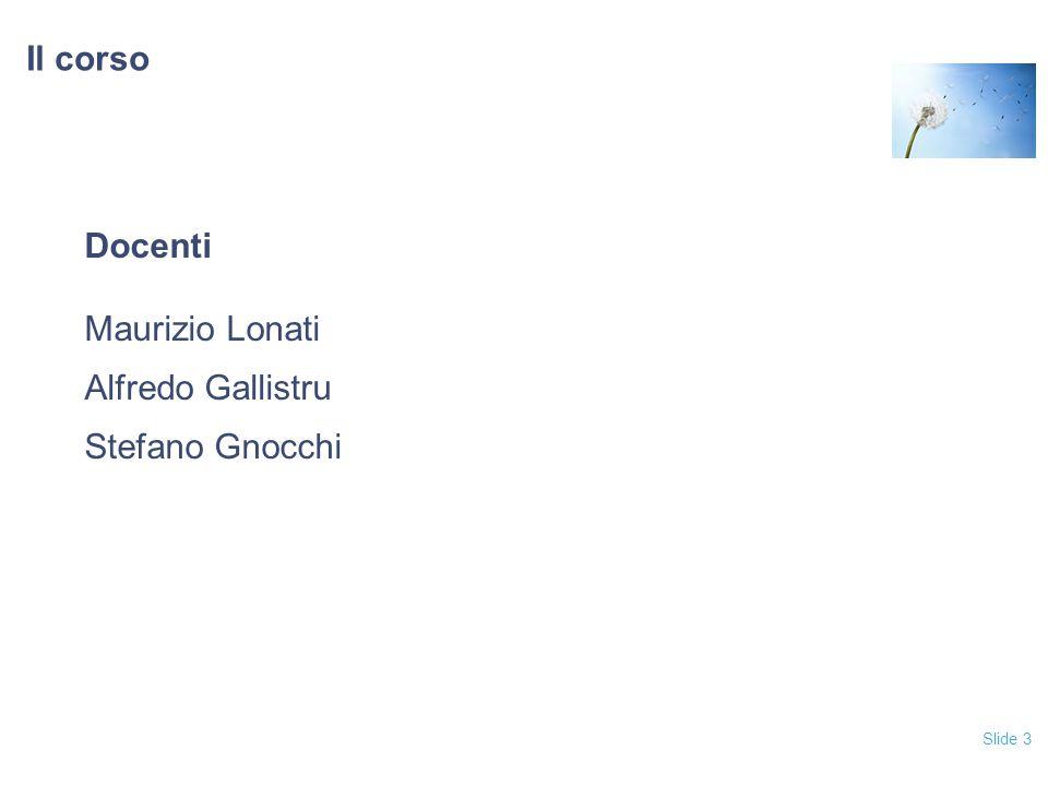 Slide 3 Il corso Docenti Maurizio Lonati Alfredo Gallistru Stefano Gnocchi