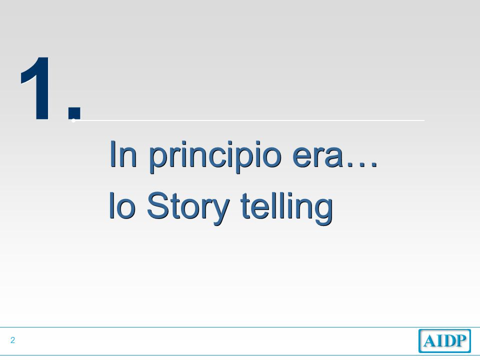 2 1. In principio era… lo Story telling In principio era… lo Story telling