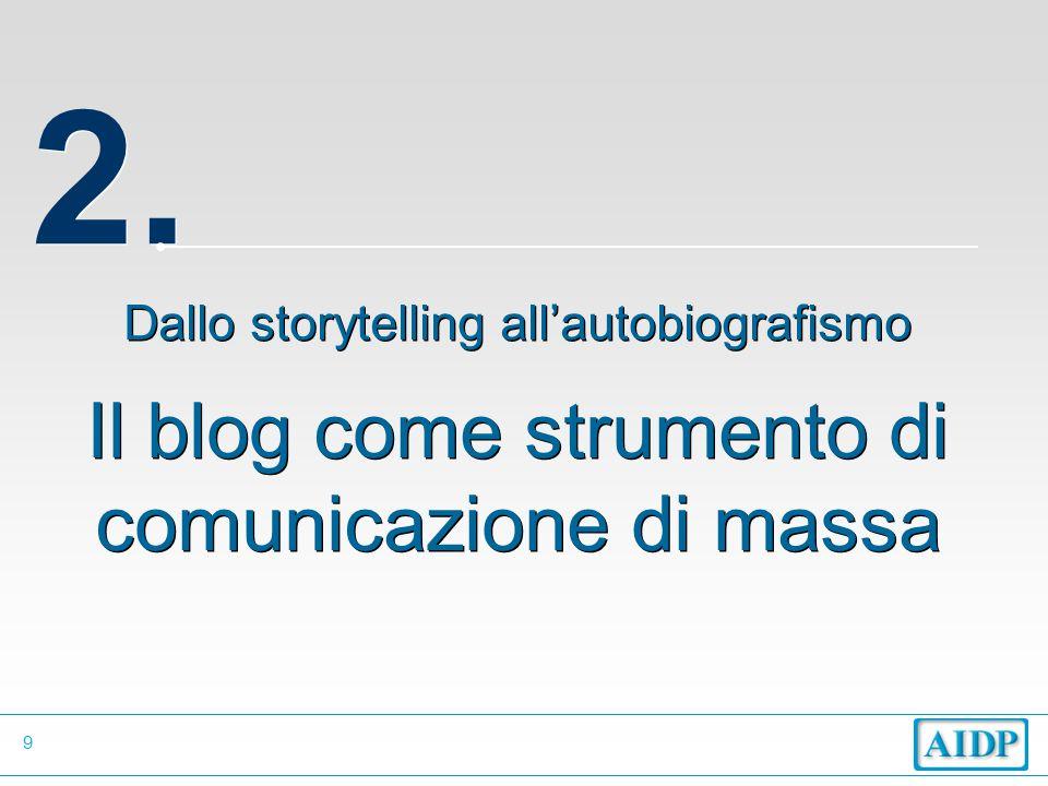 9 2. Dallo storytelling all'autobiografismo Il blog come strumento di comunicazione di massa Dallo storytelling all'autobiografismo Il blog come strum