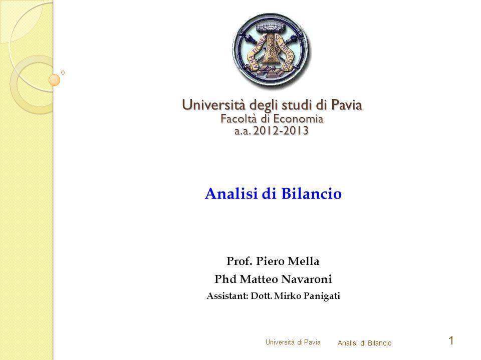 Università di Pavia Analisi di Bilancio 1 Università degli studi di Pavia Facoltà di Economia a.a. 2012-2013 Analisi di Bilancio Prof. Piero Mella Phd