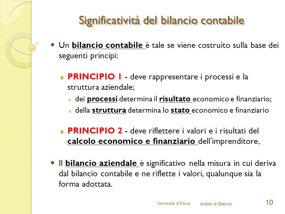 Università di Pavia Analisi di Bilancio 10 Un bilancio contabile è tale se viene costruito sulla base dei seguenti principi:  PRINCIPIO 1 - deve rapp