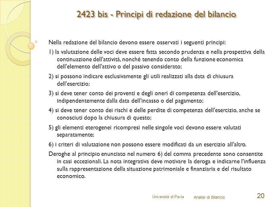 Università di Pavia Analisi di Bilancio 20 Nella redazione del bilancio devono essere osservati i seguenti principi: 1) la valutazione delle voci deve