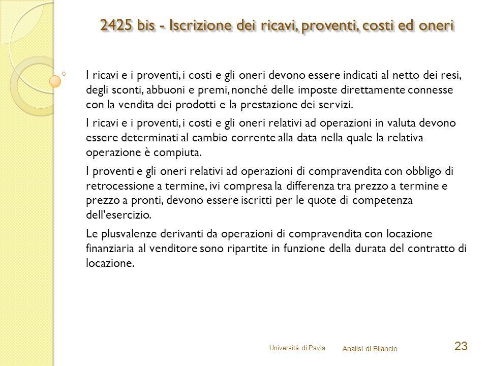 Università di Pavia Analisi di Bilancio 23 I ricavi e i proventi, i costi e gli oneri devono essere indicati al netto dei resi, degli sconti, abbuoni