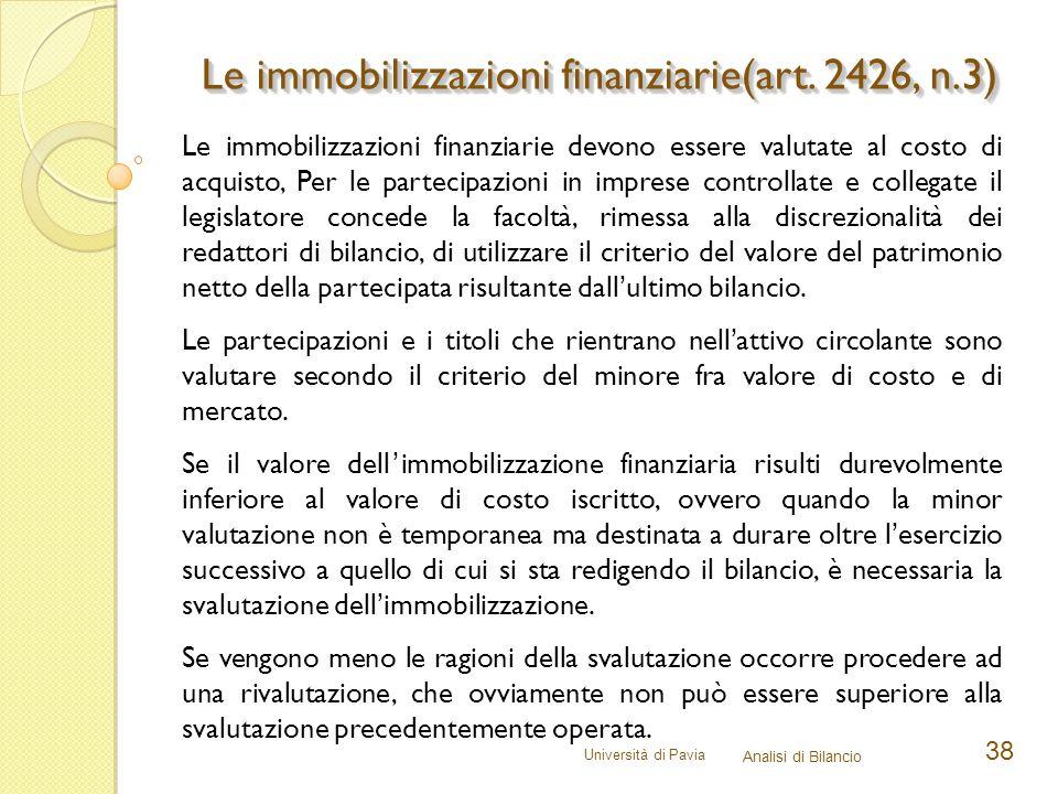 Università di Pavia Analisi di Bilancio 38 Le immobilizzazioni finanziarie(art. 2426, n.3) Le immobilizzazioni finanziarie devono essere valutate al c