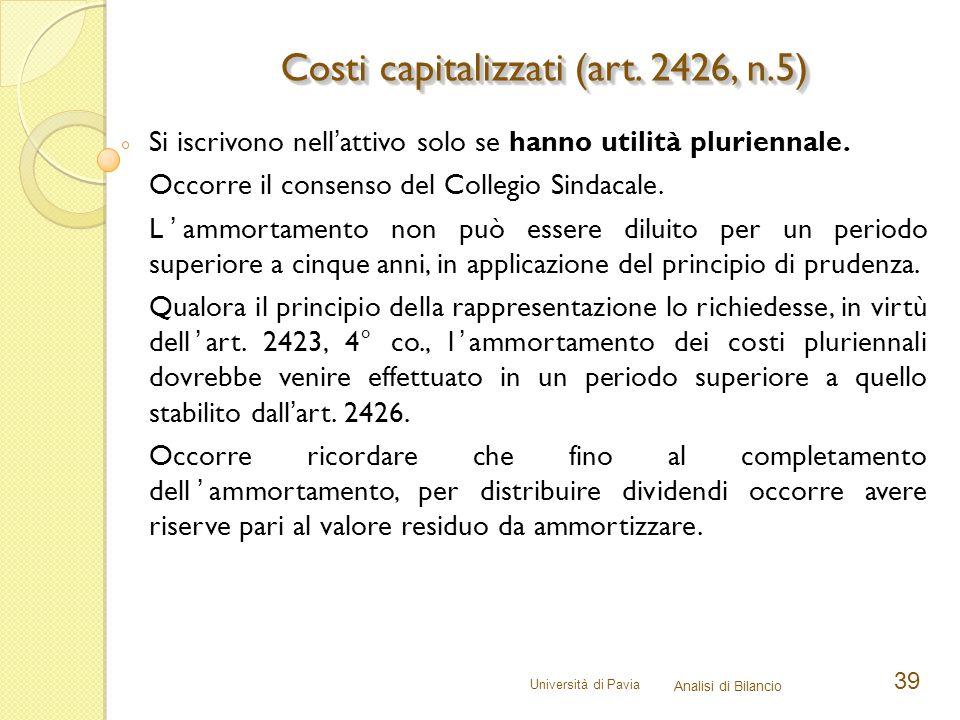 Università di Pavia Analisi di Bilancio 39 Si iscrivono nell'attivo solo se hanno utilità pluriennale. Occorre il consenso del Collegio Sindacale. L'a