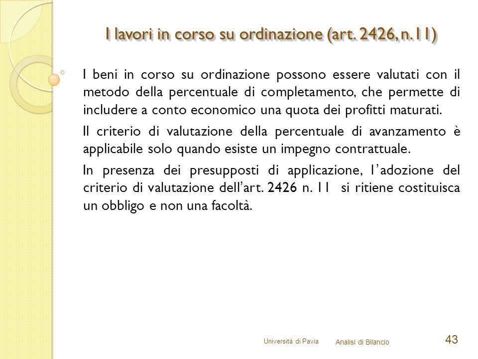 Università di Pavia Analisi di Bilancio 43 I beni in corso su ordinazione possono essere valutati con il metodo della percentuale di completamento, ch