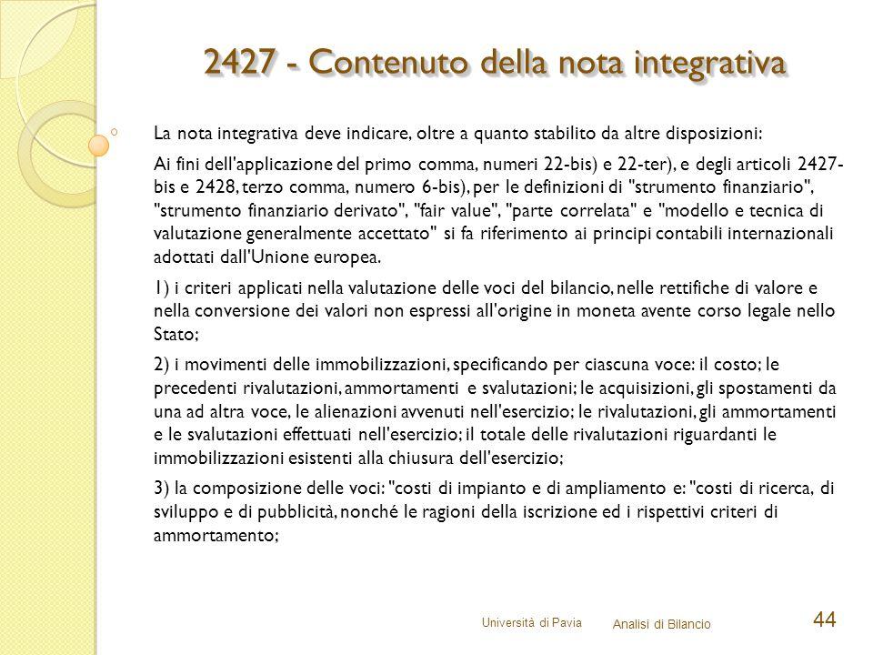 Università di Pavia Analisi di Bilancio 44 La nota integrativa deve indicare, oltre a quanto stabilito da altre disposizioni: Ai fini dell'applicazion