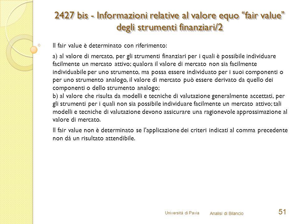 Università di Pavia Analisi di Bilancio 51 Il fair value è determinato con riferimento: a) al valore di mercato, per gli strumenti finanziari per i qu