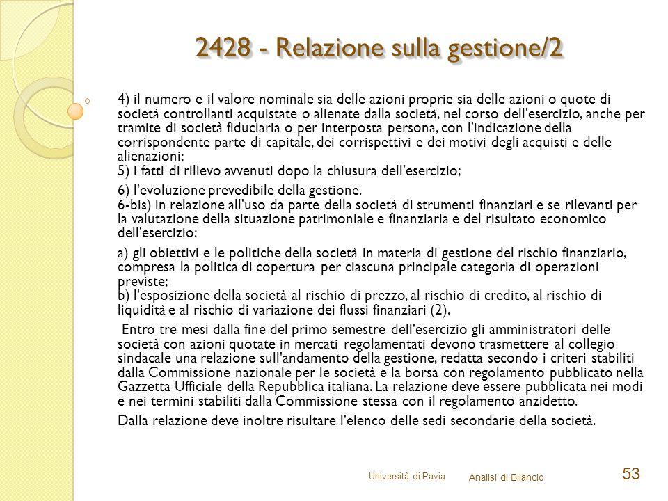 Università di Pavia Analisi di Bilancio 53 4) il numero e il valore nominale sia delle azioni proprie sia delle azioni o quote di società controllanti