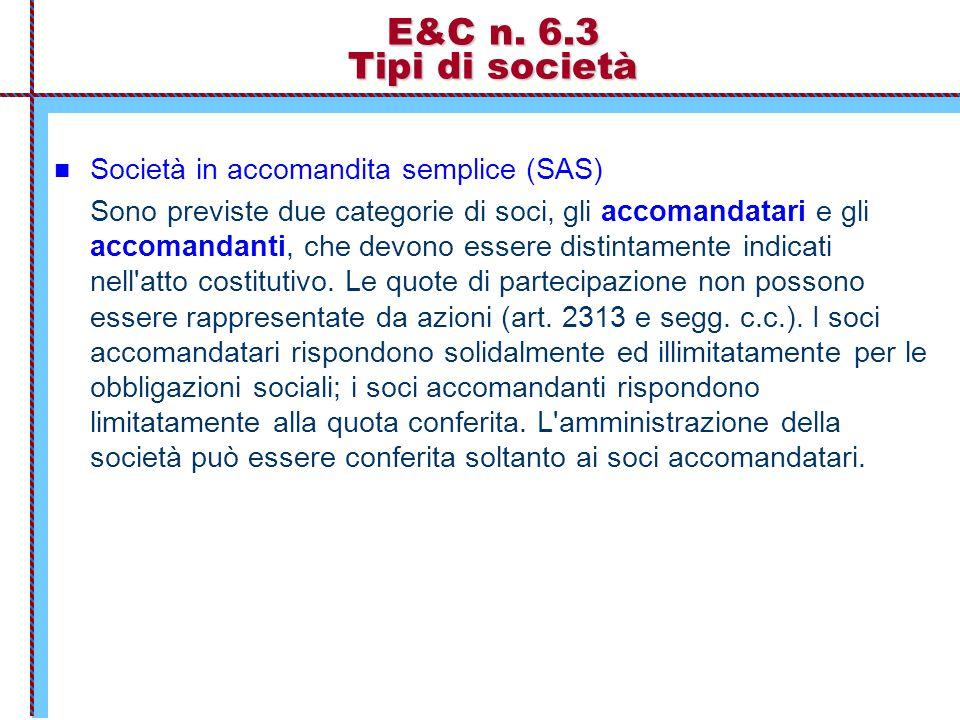 E&C n. 6.3 Tipi di società Società in accomandita semplice (SAS) Sono previste due categorie di soci, gli accomandatari e gli accomandanti, che devono