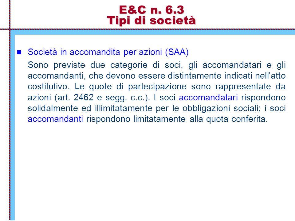 E&C n. 6.3 Tipi di società Società in accomandita per azioni (SAA) Sono previste due categorie di soci, gli accomandatari e gli accomandanti, che devo
