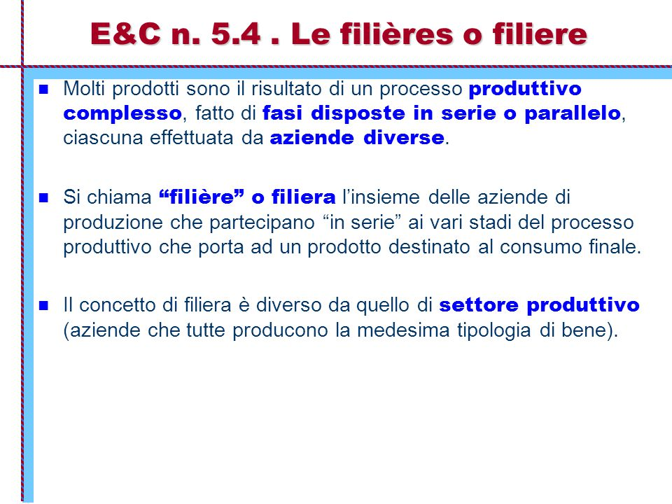 E&C n. 5.4. Le filières o filiere Molti prodotti sono il risultato di un processo produttivo complesso, fatto di fasi disposte in serie o parallelo, c