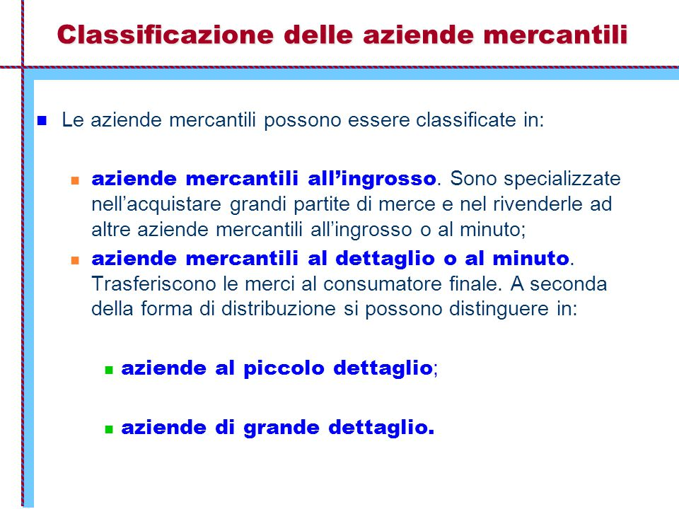Classificazione delle aziende mercantili Le aziende mercantili possono essere classificate in: aziende mercantili all'ingrosso. Sono specializzate nel