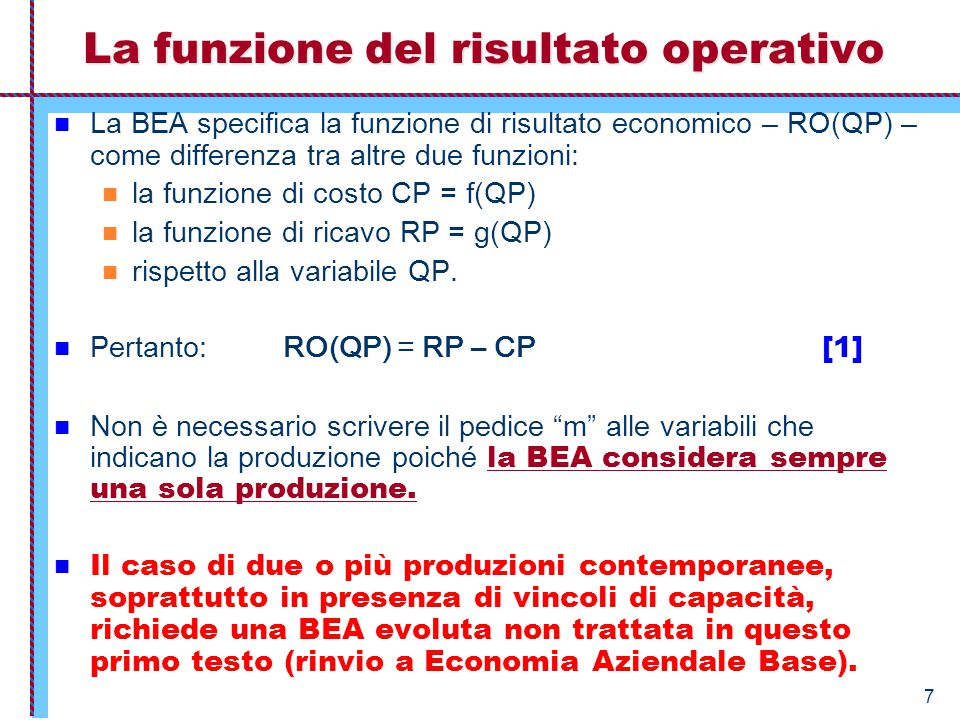 8 La BEA in forma lineare Ipotesi fondamentale della BEA è che le funzioni di costo, di ricavo e di risultato operativo siano lineari rispetto alla variabile indipendente QP.