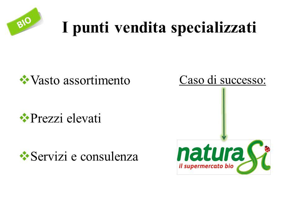 I punti vendita specializzati  Vasto assortimento  Prezzi elevati  Servizi e consulenza Caso di successo: