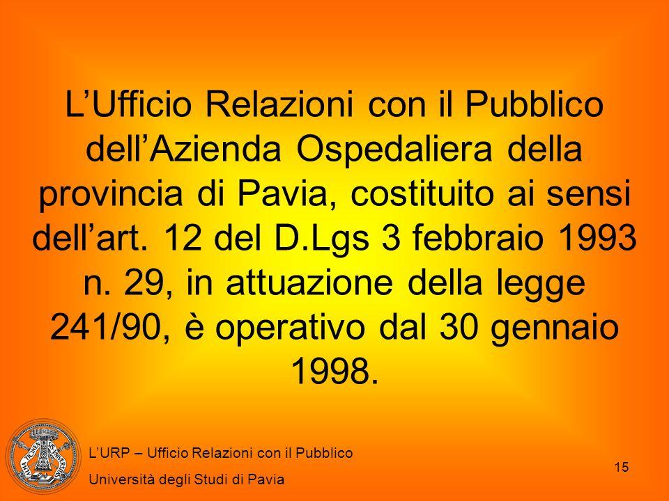 15 L'URP – Ufficio Relazioni con il Pubblico Università degli Studi di Pavia L'Ufficio Relazioni con il Pubblico dell'Azienda Ospedaliera della provin