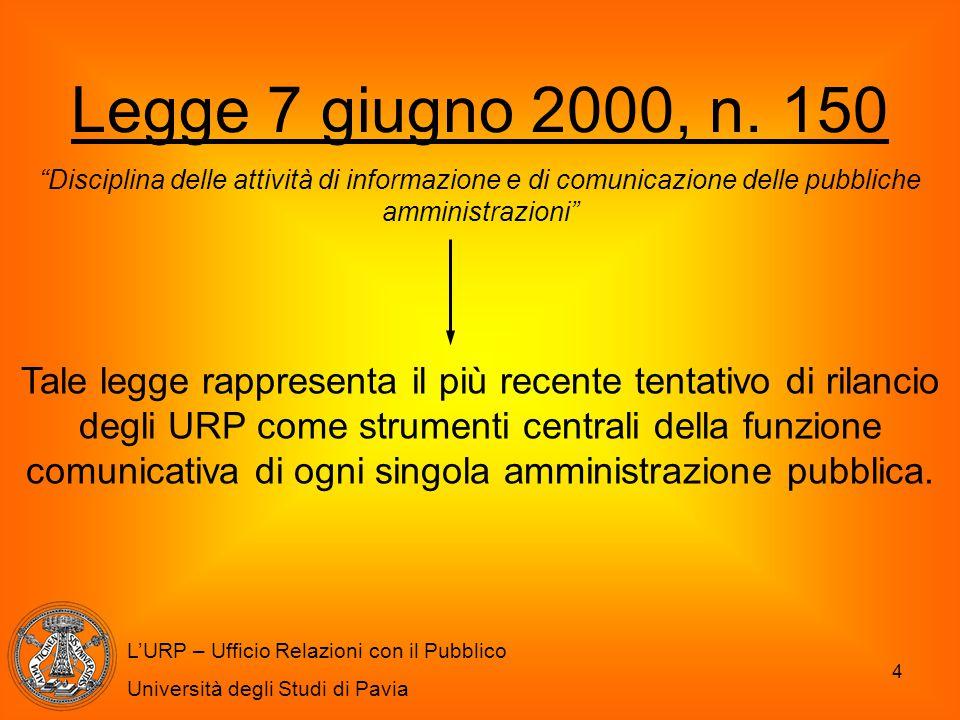 """4 Legge 7 giugno 2000, n. 150 """"Disciplina delle attività di informazione e di comunicazione delle pubbliche amministrazioni"""" L'URP – Ufficio Relazioni"""