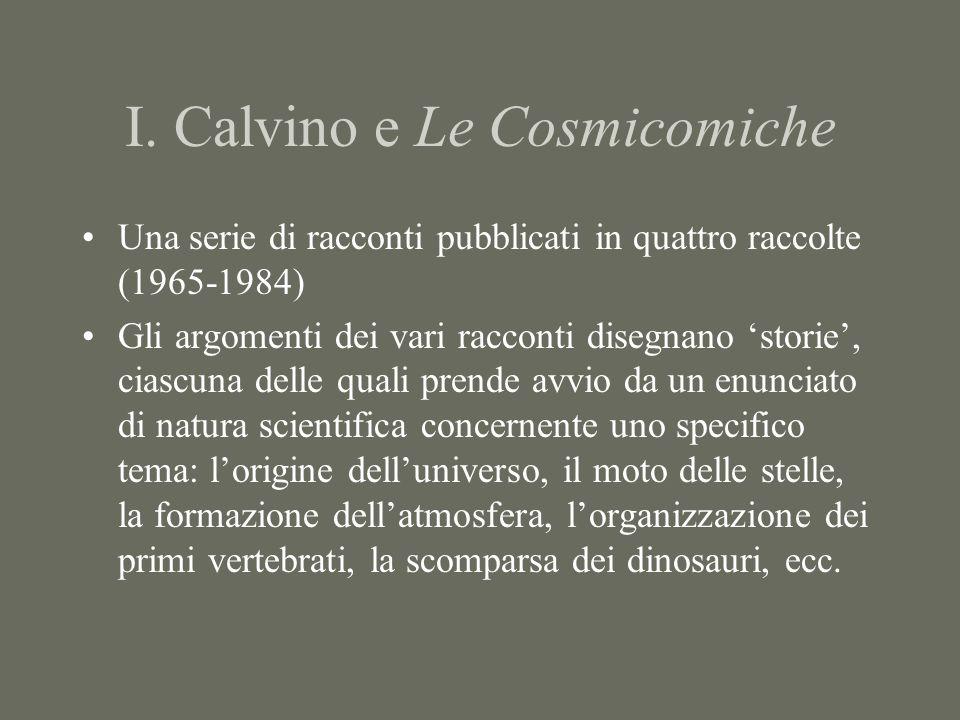 I. Calvino e Le Cosmicomiche Una serie di racconti pubblicati in quattro raccolte (1965-1984) Gli argomenti dei vari racconti disegnano 'storie', cias