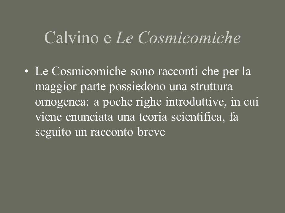 Calvino e Le Cosmicomiche Le Cosmicomiche sono racconti che per la maggior parte possiedono una struttura omogenea: a poche righe introduttive, in cui