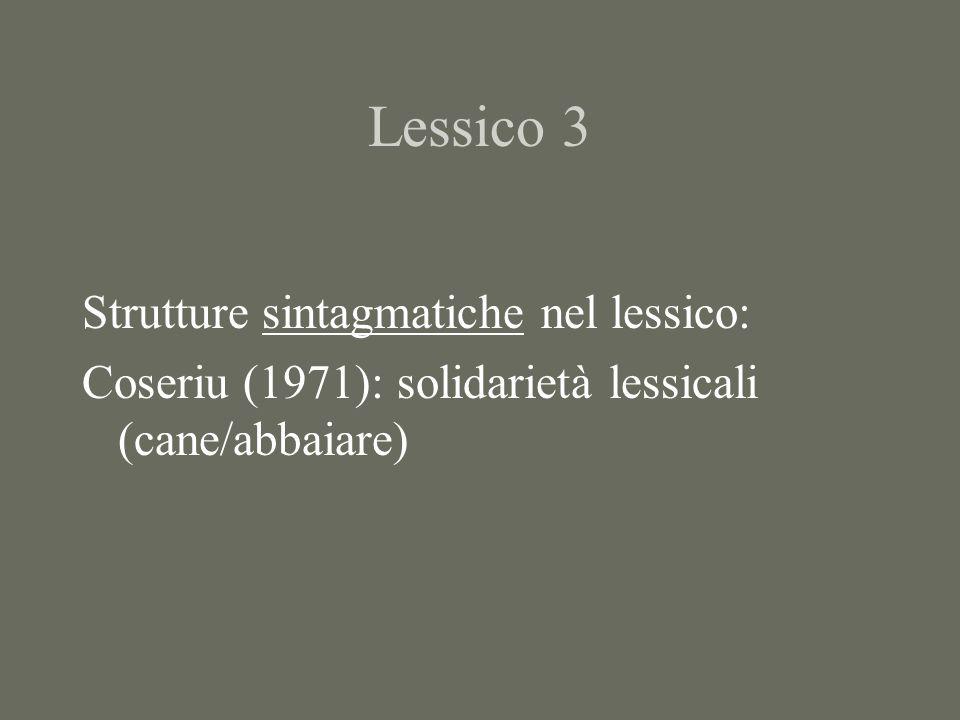 Lessico 3 Strutture sintagmatiche nel lessico: Coseriu (1971): solidarietà lessicali (cane/abbaiare)