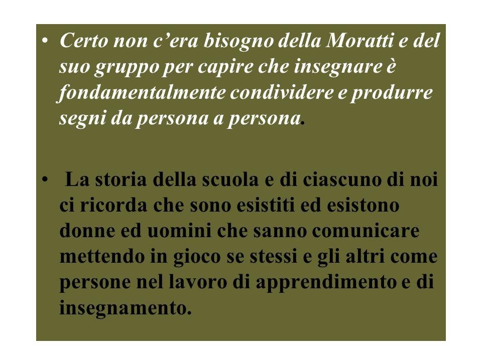 Certo non c'era bisogno della Moratti e del suo gruppo per capire che insegnare è fondamentalmente condividere e produrre segni da persona a persona.