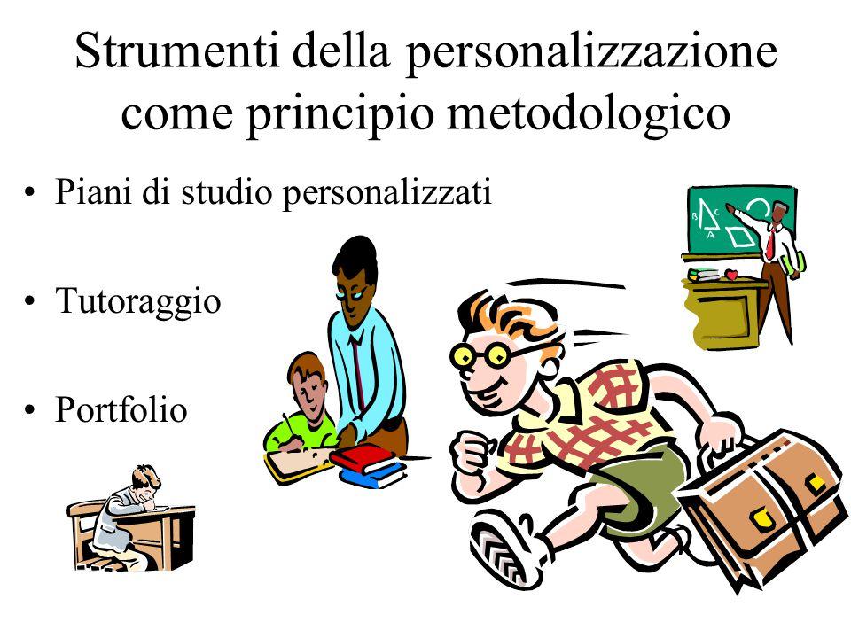 Strumenti della personalizzazione come principio metodologico Piani di studio personalizzati Tutoraggio Portfolio