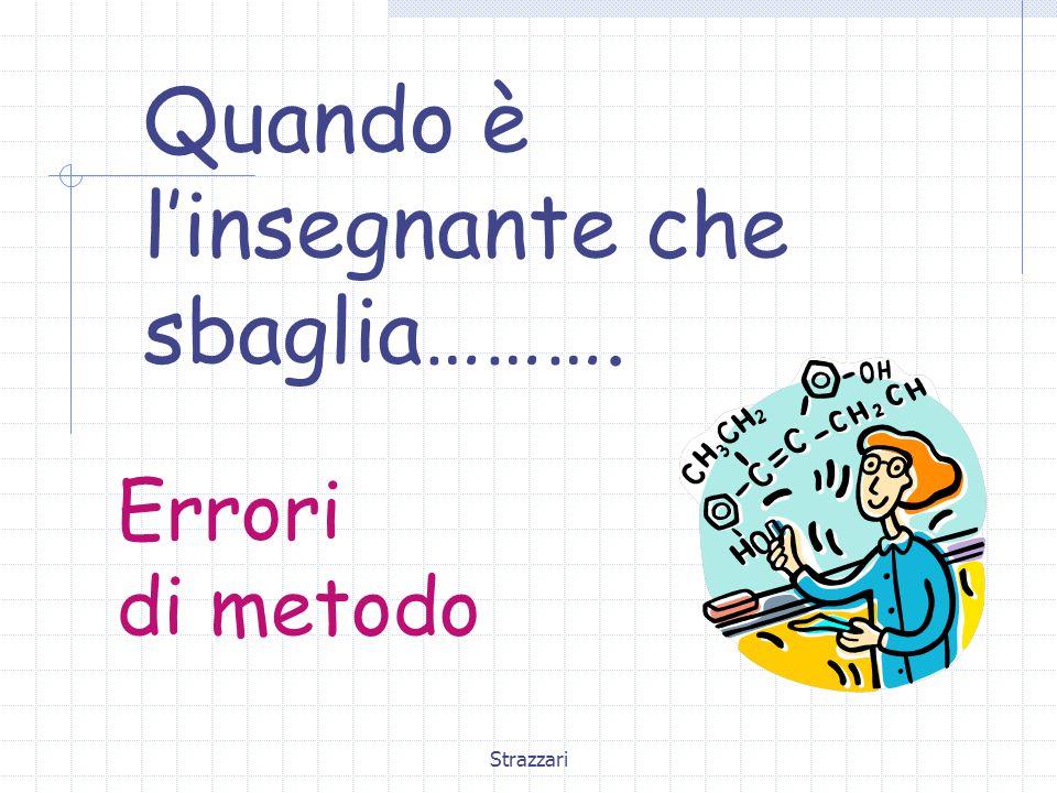 Strazzari Se il docente è consapevole di qual è l'errore, può cercare di intervenire in modo corretto e utile