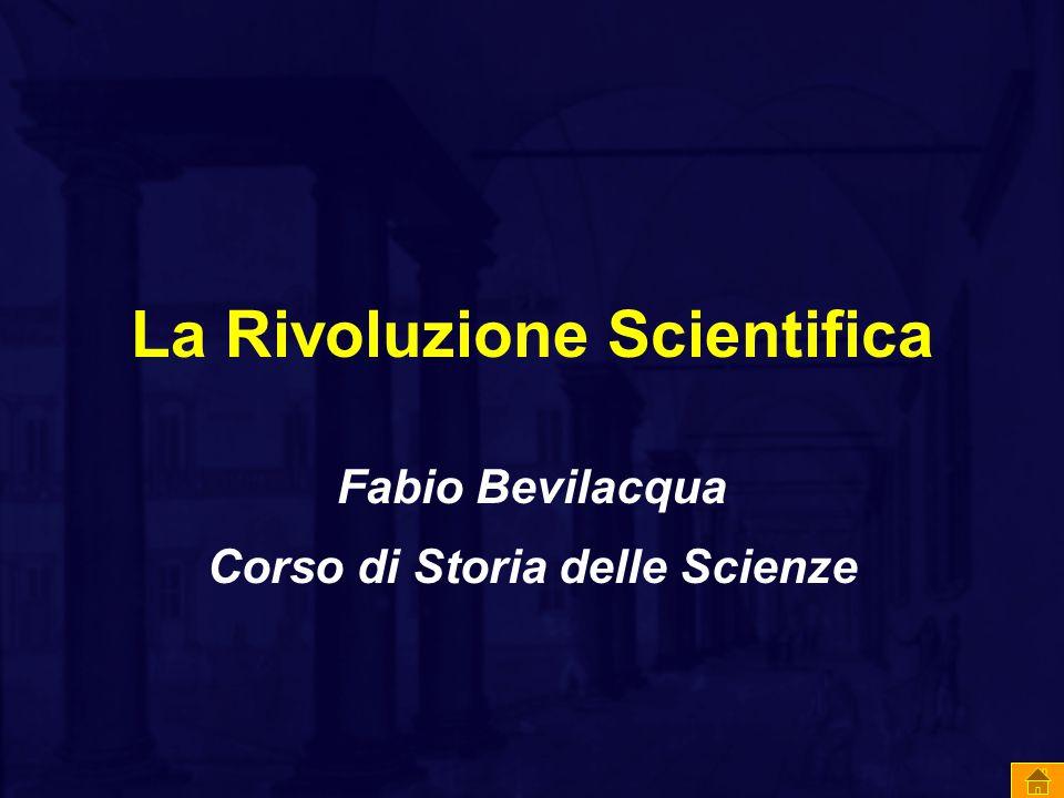 La Rivoluzione Scientifica Fabio Bevilacqua Corso di Storia delle Scienze