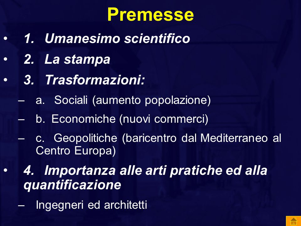Premesse 1. Umanesimo scientifico 2. La stampa 3. Trasformazioni: –a. Sociali (aumento popolazione) –b. Economiche (nuovi commerci) –c. Geopolitiche (