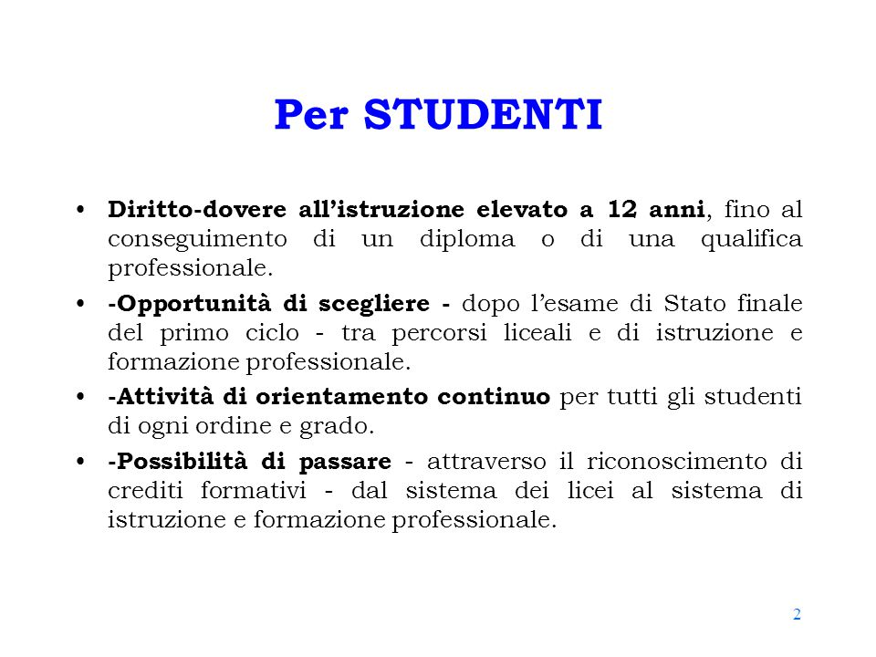 2 Per STUDENTI Diritto-dovere all'istruzione elevato a 12 anni, fino al conseguimento di un diploma o di una qualifica professionale. -Opportunità di