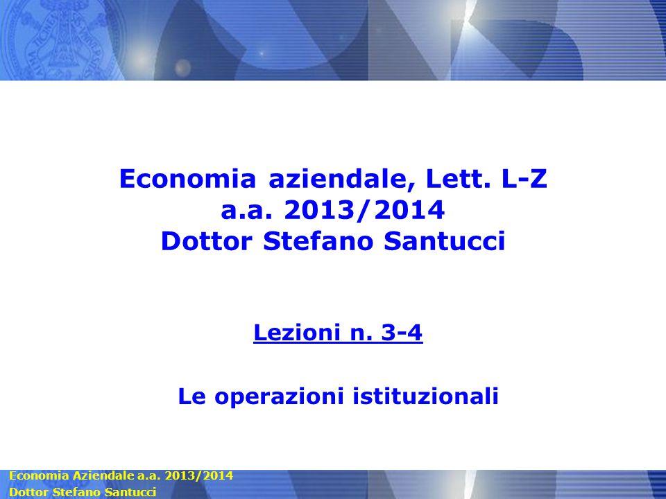 Economia Aziendale a.a.2013/2014 Dottor Stefano Santucci Economia aziendale, Lett.