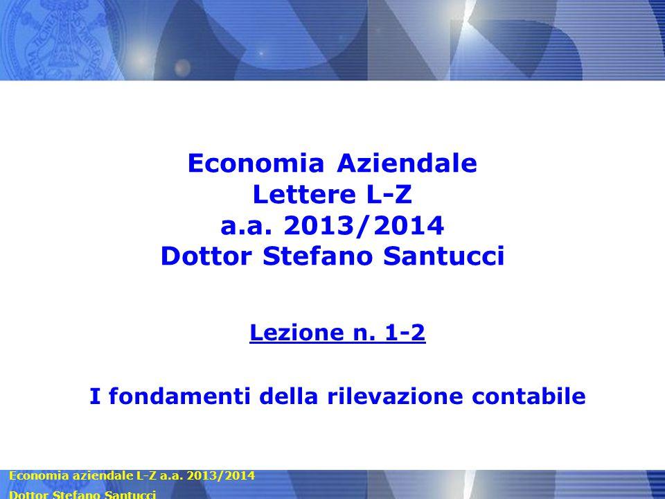 Economia aziendale L-Z a.a. 2013/2014 Dottor Stefano Santucci Economia Aziendale Lettere L-Z a.a. 2013/2014 Dottor Stefano Santucci Lezione n. 1-2 I f