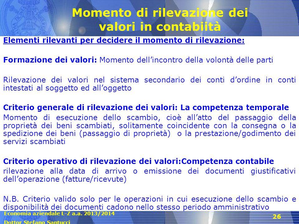 Economia aziendale L-Z a.a. 2013/2014 Dottor Stefano Santucci 26 Momento di rilevazione dei valori in contabiità Elementi rilevanti per decidere il mo