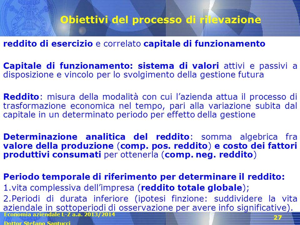 Economia aziendale L-Z a.a. 2013/2014 Dottor Stefano Santucci 27 Obiettivi del processo di rilevazione reddito di esercizio e correlato capitale di fu